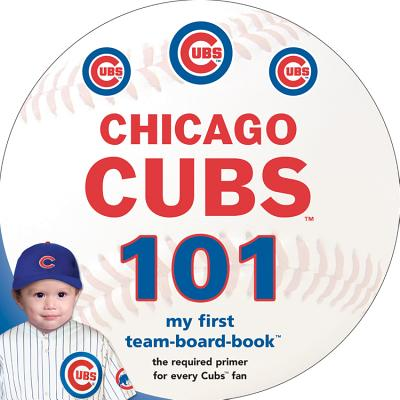 Image for Chicago Cubs 101 (My First Team-Board-Book)