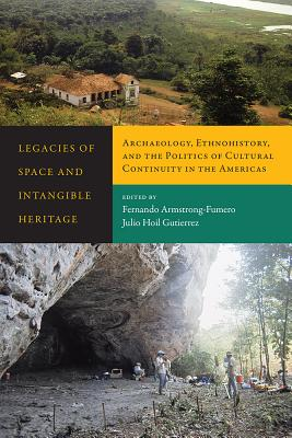 Image for Legacies of Space and Intangible Heritage: Archaeology, Ethnohistory, and the Politics of Cultural Continuity in the Americas