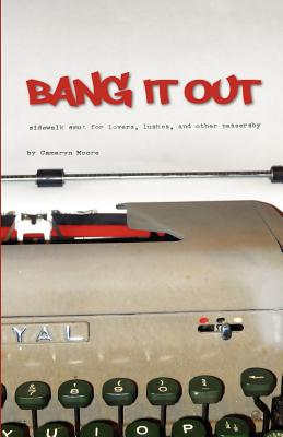 Bang It Out: Sidewalk Smut for Lovers, Lushes, and Other Passersby, Moore, Cameryn