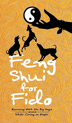 Feng Shui for Fido: Running with the Big Dogs While Living in Style, Wayman, Josanne
