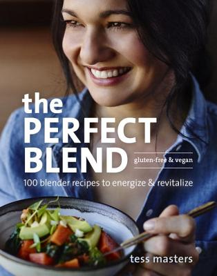 The Perfect Blend: 100 Blender Recipes to Energize and Revitalize, Masters, Tess