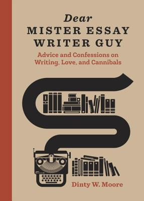 Image for Dear Mister Essay Writer Guy: Advice and Awkward Confessions on Writing, Love, Cannibals, and Truth in Nonfiction