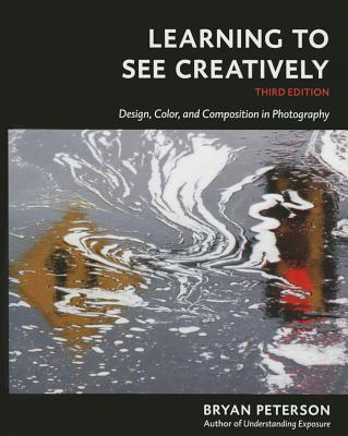 Image for Learning to See Creatively, Third Edition: Design, Color, and Composition in Photography