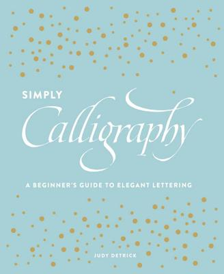 Image for Simply Calligraphy: A Beginner's Guide to Elegant Lettering