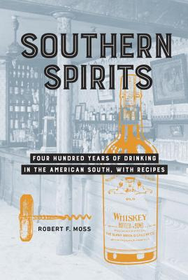 Image for Southern Spirits: Four Hundred Years of Drinking in the American South, with Recipes