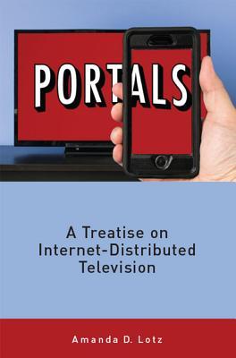 Portals: A Treatise on Internet-Distributed Television, Lotz, Amanda