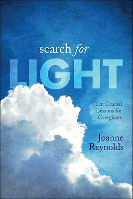 Search for Light: Ten Crucial Lessons for Caregivers, Joanne Reynolds
