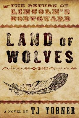 Image for Land of Wolves: The Return of Lincoln's Bodyguard