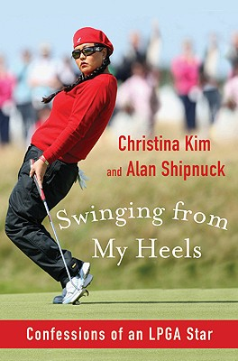 Image for Swinging from My Heels: Confessions of an LPGA Star