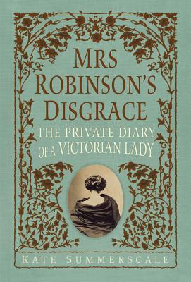 Mrs. Robinson's Disgrace: The Private Diary of a Victorian Lady, Summerscale, Kate