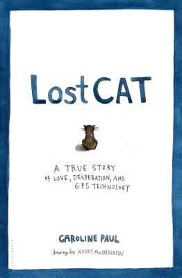 Lost Cat: A True Story of Love, Desperation, and GPS Technology, Paul, Caroline