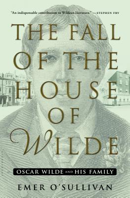 Image for The Fall of the House of Wilde: Oscar Wilde and His Family