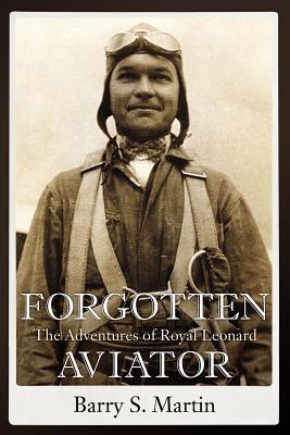 Forgotten Aviator: The Adventures of Royal Leonard, Martin, Barry S.