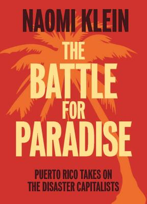 Image for The Battle For Paradise: Puerto Rico Takes on the Disaster Capitalists