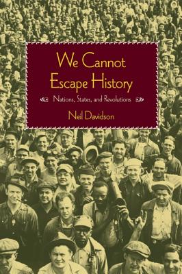 We Cannot Escape History: States and Revolutions, Davidson, Neil