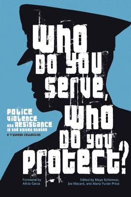 Image for Who Do You Serve, Who Do You Protect?: Police Violence and Resistance in the United States