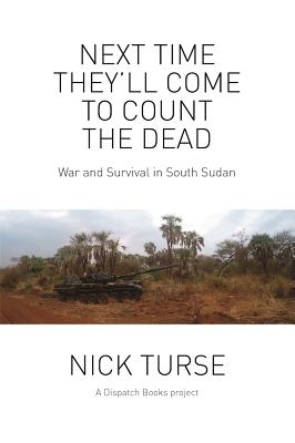 Next Time They'll Come To Count The Dead, Turse, Nick