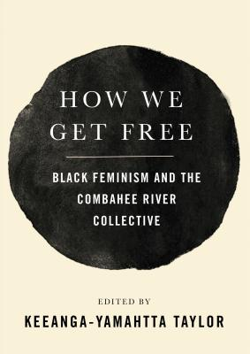 Image for How We Get Free: Black Feminism and the Combahee River Collective