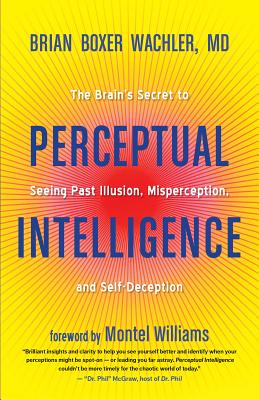 Image for Perceptual Intelligence: The Brain's Secret to Seeing Past Illusion, Misperception, and Self-Deception