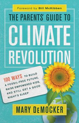 Image for The Parents' Guide to Climate Revolution: 100 Ways to Build a Fossil-Free Future, Raise Empowered Kids, and Still Get a Good Night's Sleep
