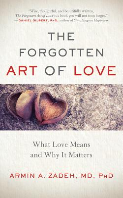 Image for The Forgotten Art of Love: What Love Means and Why It Matters
