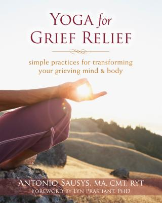 Image for Yoga for Grief Relief: Simple Practices for Transforming Your Grieving Mind and Body
