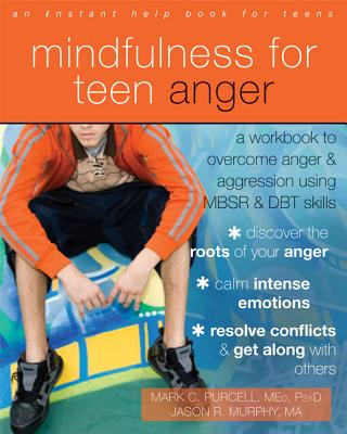 Image for Mindfulness for Teen Anger: A Workbook to Overcome Anger and Aggression Using MBSR and DBT Skills