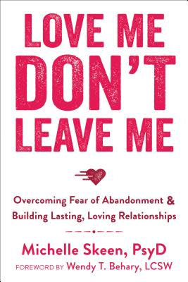 Image for Love Me, Don't Leave Me: Overcoming Fear of Abandonment and Building Lasting, Loving Relationships
