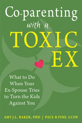 Image for Co-parenting with a Toxic Ex: What to Do When Your Ex-Spouse Tries to Turn the Kids Against You