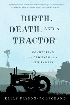 Image for Birth, Death, and a Tractor: Connecting An Old Farm To a New Family