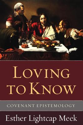 Loving to Know: Covenant Epistemology, Esther Lightcap Meek