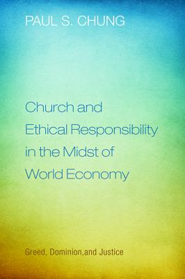 Image for Church and Ethical Responsibility in the Midst of World Economy: Greed, Dominion