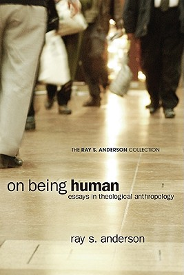 On Being Human: Essays in Theological Anthropology (Ray S. Anderson Collection), Ray S. Anderson