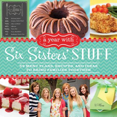 Image for A Year with Six Sisters' Stuff: 52 Menu Plans, Recipes, and Ideas to Bring Families Together