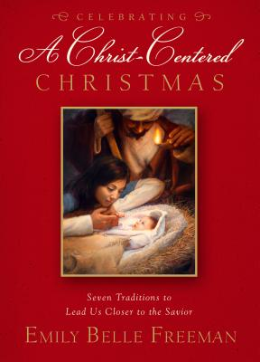 Image for A Christ-Centered Christmas: Seven Holiday Traditions to Bring You Closer to the Savior