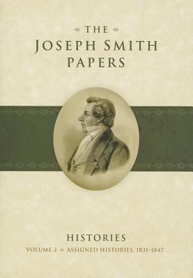The Joseph Smith Papers, Histories Volume 2: Assigned Histories, 1831-1847, Karen Lynn Davidson, Richard L. Jensen, David J. Whitaker