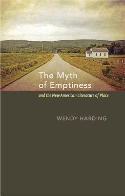 Image for The Myth of Emptiness and the New American Literature of Place