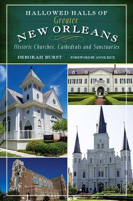 Image for HALLOWED HALLS OF GREATER NEW ORLEANS HISTORIC CHURCHES, CATHEDRALS AND SANCTUARIES