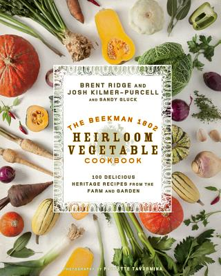 Image for The Beekman 1802 Heirloom Vegetable Cookbook: 100 Delicious Heritage Recipes from the Farm and Garden