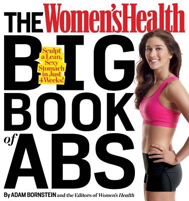 The Women's Health Big Book of Abs: Sculpt a Lean, Sexy Stomach and Your Hottest Body Ever--in Four Weeks, Adam Bornstein