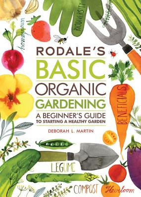 Image for Rodale's Basic Organic Gardening: A Beginner's Guide to Starting a Healthy Garden