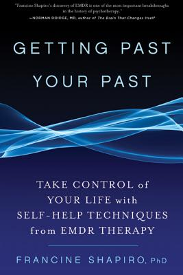 Image for Getting Past Your Past: Take Control of Your Life with Self-Help Techniques from EMDR Therapy