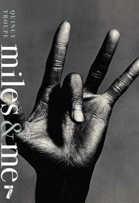 Image for Miles & Me: Miles Davis, the man, the musician, and his friendship with the journalist and poet Quincy Troupe