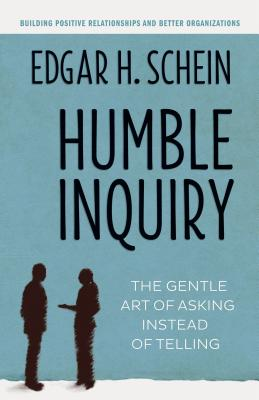 Image for Humble Inquiry: The Gentle Art of Asking Instead of Telling (BK Business)