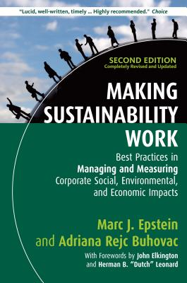 Making Sustainability Work: Best Practices in Managing and Measuring Corporate Social, Environmental, and Economic Impacts, Epstein, Marc J.; Rejc Buhovac, Adriana