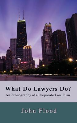 Image for What Do Lawyers Do?: An Ethnography of a Corporate Law Firm
