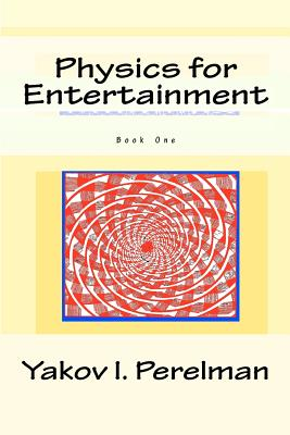 Physics for Entertainment: Book One, Perelman, Yakov I.