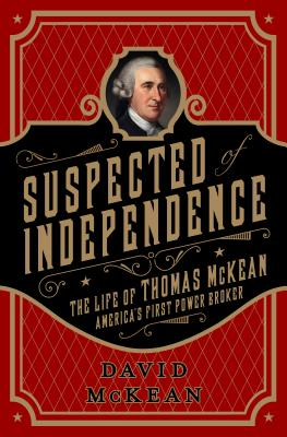 Image for Suspected of Independence: The Life of Thomas McKean, AmericaÂ's First Power Broker
