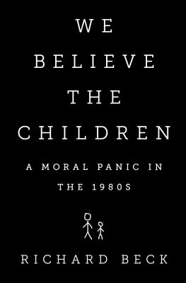Image for We Believe the Children: A Moral Panic in the 1980s