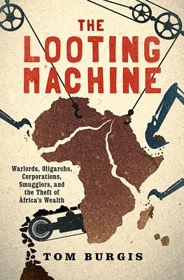 Image for The Looting Machine: Warlords, Oligarchs, Corporations, Smugglers, and the Theft of Africa's Wealth